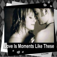 loveismomentslikethese.jpg